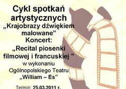 """CYKL SPOTKAŃ ARTYSTYCZNYCH """"Krajobrazy dźwiękiem malowane"""" - koncert """"RECITAL PIOSENKI FILMOWEJ I FRANCUSKIEJ"""" w wykonaniu Ogólnopolskiego Teatru William - Es"""